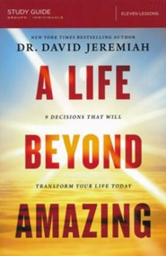 A Life Beyond Amazing Study Guide: Nine Decisions That Will Transform Your Life Today