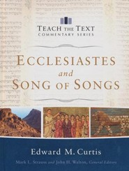 Ecclesiastes and Song of Songs: Teach the Text Commentary [Hardcover]