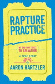 Rapture Practice  -     By: Aaron Hartzler