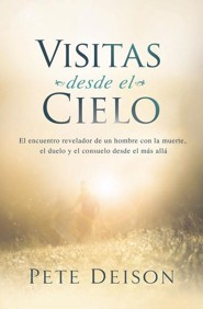 Visitas desde el cielo, Visits from Heaven: The revealing encounter of a man with death and the comfort from after life  -     By: Pete Deison