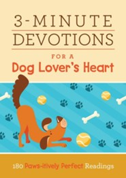 3-Minute Devotions for a Dog Lover's Heart: 180 Paws-itively Perfect Readings