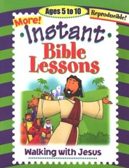 More! Instant Bible Lessons for Ages 5-10: Walking with Jesus