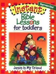 Instant Bible Lessons for Toddlers: Jesus Is My Friend