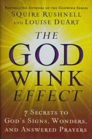 The GodWink Effect: The Seven Secrets to Having Your Prayers Answered  -     By: Squire Rushnell, Louise DuArt