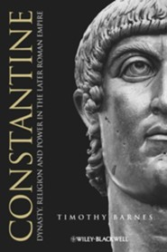 Constantine: Dynasty, Religion and Power in the Later Roman Empire  -     By: Timothy Barnes