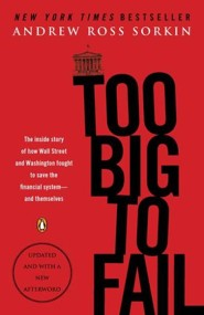 To Big To Fail: The Inside Story of how Wall Street and Washington fought to save the financial system - and themselves