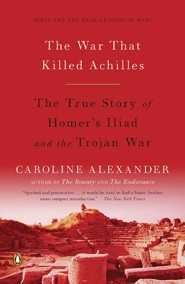The War That Killed Achilles: The True Story of Homer's Iliad and the Trojan War  -     By: Caroline Alexander