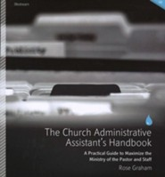 The Church Administrative Assistant's Handbook: A Practical Guide to Maximize the Ministry of the Pastor and Staff