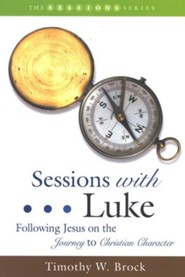 Sessions with Luke: Following Jesus on the Journey to Christian Character