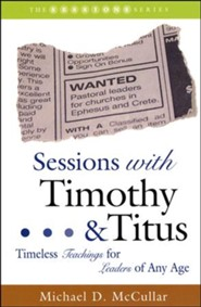 Sessions with Timothy & Titus: Timeless Teachings for Leaders of Any Age