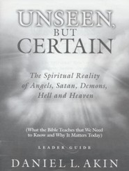 Unseen, But Certain: The Spiritual Reality of Angels, Satan, Demons, Hell and Heaven, Leader's Guide