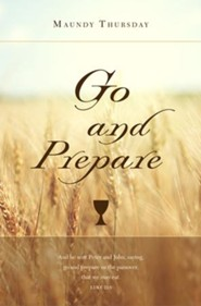 Go And Prepare (Luke 22:8, KJV) Maundy Thursday Bulletins, 100