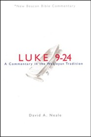Luke 9-24: A Commentary in the Wesleyan Tradition (New Beacon Bible Commentary) [NBBC]