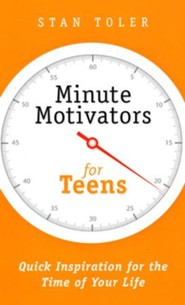 Minute Motivators for Teens: Quick Inspiration for the Time of Your life