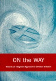 On the Way: An Integrated Approach to Christian Initiation  -     By: Michael Perham