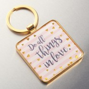 Do All Things In Love Keyring