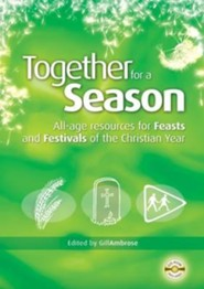 Together for a Season: Feasts and Festivals: All-Age Resources for the Feasts and Festivals of the Christian Year  -     Edited By: Gill Ambrose     By: Tom Ambrose, Alison Booker