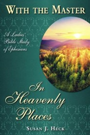 With the Master - In Heavenly Places: A Ladies Bible Study of Ephesians