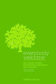 Everybody Welcome: The Course Leader's Manual: The Course Where Everybody Helps Grow Their Church