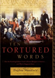 Ten Tortured Words: How the Founding Fathers Tried to Protect Religion in America . . . and What's Happened Since - eBook  -     By: Stephen Mansfield