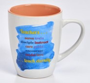 Teachers... Serve Train Disciple...Touch Eternity Mug