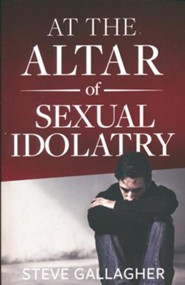 At the Altar of Sexual Idolatry-New Edition