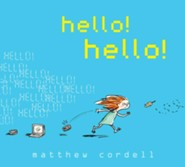 hello! hello!  -     By: Matthew Cordell     Illustrated By: Matthew Cordell