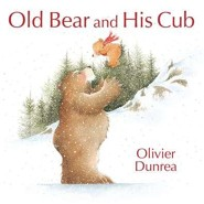Old Bear and His Cub  -     By: Olivier Dunrea     Illustrated By: Olivier Dunrea