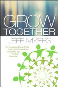 Grow Together: The Forgotten Story of How Uniting the Generations Unleashes Epic Spiritual Potential