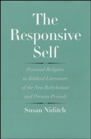 The Responsive Self: Personal Religion in Biblical Literature of the Neo-Babylonian and Persian Periods