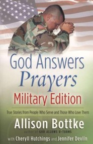 God Answers Prayers-Military Edition: True Stories from People Who Serve and Those Who Love Them