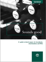 Sounds Good: A guide to church organs, for incumbents, churchwardens and PCCs