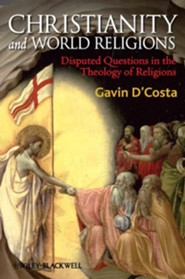 Christianity and World Religions: Disputed Questions in the Theology of Religions  -     By: Gavin D'Costa