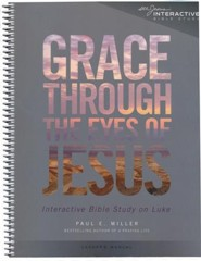 Grace Through the Eyes of Jesus: An Interactive Bible Study on Luke (Leader's Manual)