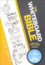 The Whiteboard Bible, Volume #3: The Church and Jesus Return - Study Guide