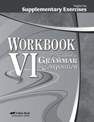 Abeka Workbook VI for Handbook of Grammar & Composition  Supplementary Exercises Teacher Key