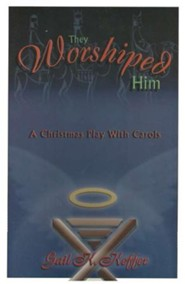 They Worshiped Him: A Christmas Play with Carols