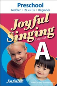 Joyful Singing A Songbook: Preschool (Toddler, 2s and 3s, Beginner)