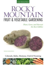 Rocky Mountain Fruit and Vegetable Gardening: How to Plant, Grow, and Harvest the Best Edibles (Colorado, Idaho, Montana, Utah & Wyoming)