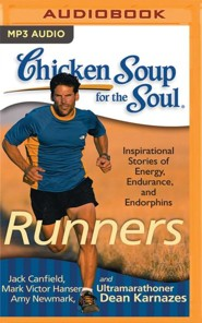 Chicken Soup for the Soul: Runners: 101 Inspirational Stories of Energy, Endurance, and Endorphins - unabridged audio book on MP3-CD