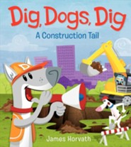 Dig, Dogs, Dig  -     By: James Horvath     Illustrated By: James Horvath