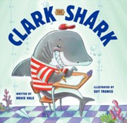 Clark the Shark  -     By: Bruce Hale     Illustrated By: Guy Francis