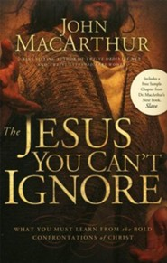 The Jesus You Can't Ignore: What You Must Learn From the Bold Confrontations of Christ