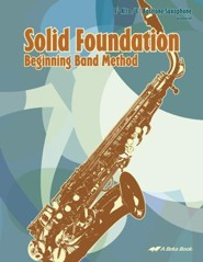 Abeka Solid Foundation Beginning Band Method: Alto/Baritone Saxophone