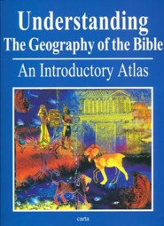 Understanding the Geography of the Bible: An Introductory  Atlas