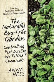 Naturally Bug-Free Garden: Controlling Pest Insects without Chemicals  -     By: Anna Hess