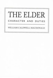 The Elder: Character and Duties  -     By: William Caldwell Macdonald
