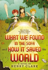 What We Found in the Sofa and How It Saved the World  -     By: Henry Clark
