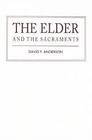 The Elder and the Sacraments  -     By: David F. Anderson