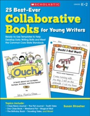 25 Best-Ever Collaborative Books for Young Writers: Ready-to-Use Templates to Help Develop Early Writing Skills and Meet the Common Core State Standards  -     By: Susan Stroeher